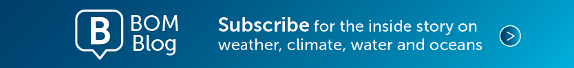 BOM Blog. Click this banner to subscribe for the inside story on weather, climate, water and oceans.
